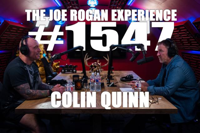 The Joe Rogan Experience: Episode #1547 ft Colin Quinn